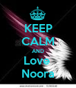 KEEP CALM AND Love  Noora - Personalised Poster large