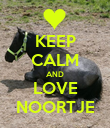 KEEP CALM AND LOVE NOORTJE - Personalised Poster large