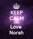 KEEP CALM AND Love  Norah - Personalised Poster large