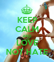 KEEP CALM AND LOVE NOT HATE - Personalised Poster large