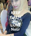 KEEP CALM AND LOVE Nour - Personalised Poster large