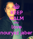 KEEP CALM AND  love nouryaz jaber - Personalised Poster large