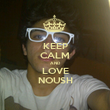 KEEP CALM AND LOVE NOUSH - Personalised Poster large