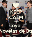 KEEP CALM AND love  Novelas de Btr - Personalised Poster large