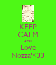 KEEP CALM AND Love Nozza'<33 - Personalised Poster large