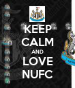KEEP CALM AND LOVE NUFC - Personalised Poster large