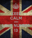 KEEP CALM AND LOVE NUMBER 13 - Personalised Poster large