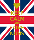 KEEP CALM AND LOVE NUNS - Personalised Poster large