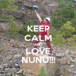 KEEP CALM AND LOVE NUNU!!! - Personalised Poster large