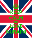 KEEP CALM AND LOVE NURAINI - Personalised Poster large