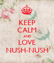 KEEP CALM AND LOVE NUSH-NUSH - Personalised Poster large
