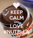 KEEP CALM AND LOVE #NUTELLA - Personalised Poster large