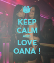 KEEP CALM AND  LOVE OANA ! - Personalised Poster large
