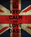 KEEP CALM AND LOVE OASIS - Personalised Poster large