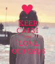 KEEP CALM AND  LOVE  OCTOPUS - Personalised Poster large