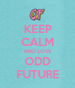 KEEP CALM AND LOVE ODD FUTURE - Personalised Poster large