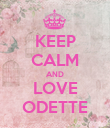 KEEP CALM AND LOVE ODETTE - Personalised Poster large