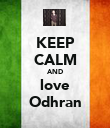 KEEP CALM AND love Odhran - Personalised Poster large