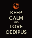 KEEP CALM AND LOVE OEDIPUS - Personalised Poster large