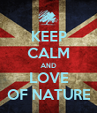 KEEP CALM AND LOVE OF NATURE - Personalised Poster large