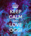 KEEP CALM AND LOVE OGGI - Personalised Poster large