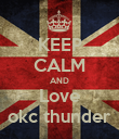 KEEP CALM AND Love okc thunder - Personalised Poster large