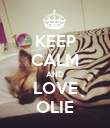 KEEP CALM AND LOVE OLIE - Personalised Poster large