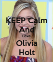 KEEP Calm And Love Olivia Holt - Personalised Poster large