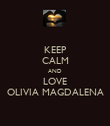 KEEP CALM AND LOVE OLIVIA MAGDALENA - Personalised Poster large
