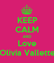 KEEP CALM AND Love Olivia Vallette - Personalised Poster large