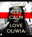 KEEP CALM AND LOVE OLIWIA - Personalised Poster large