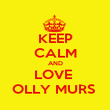 KEEP CALM AND LOVE  OLLY MURS  - Personalised Poster large