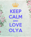 KEEP CALM AND LOVE OLYA - Personalised Poster large