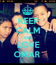 KEEP CALM AND LOVE OMAR  - Personalised Poster large