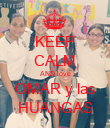 KEEP CALM AND love  OMAR y las   HUANGAS  - Personalised Poster large