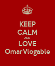 KEEP CALM AND LOVE OmarVlogable - Personalised Poster large