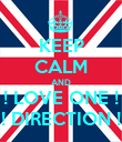 KEEP CALM AND ! LOVE ONE ! ! DIRECTION ! - Personalised Poster large