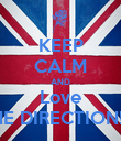KEEP CALM AND Love ONE DIRECTION!<3 - Personalised Poster large