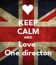 KEEP CALM AND Love  One directon - Personalised Poster large