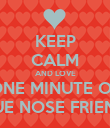 KEEP CALM AND LOVE ONE MINUTE OF BLUE NOSE FRIENDS - Personalised Poster large