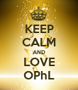 KEEP CALM AND LOVE OPhL - Personalised Poster large