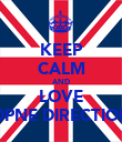 KEEP CALM AND LOVE OPNE DIRECTION - Personalised Poster large