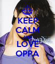 KEEP CALM AND LOVE OPPA - Personalised Poster large