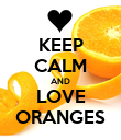 KEEP CALM AND LOVE ORANGES - Personalised Poster large