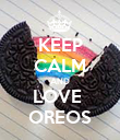 KEEP CALM AND LOVE  OREOS - Personalised Poster large