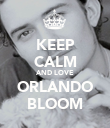 KEEP CALM AND LOVE ORLANDO BLOOM - Personalised Poster large