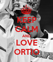 KEEP CALM AND LOVE ORTIO - Personalised Poster large