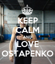 KEEP CALM AND LOVE OSTAPENKO - Personalised Poster large