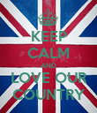 KEEP CALM AND LOVE OUR COUNTRY - Personalised Poster large