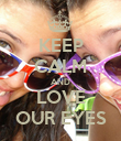 KEEP CALM AND LOVE OUR EYES - Personalised Poster large